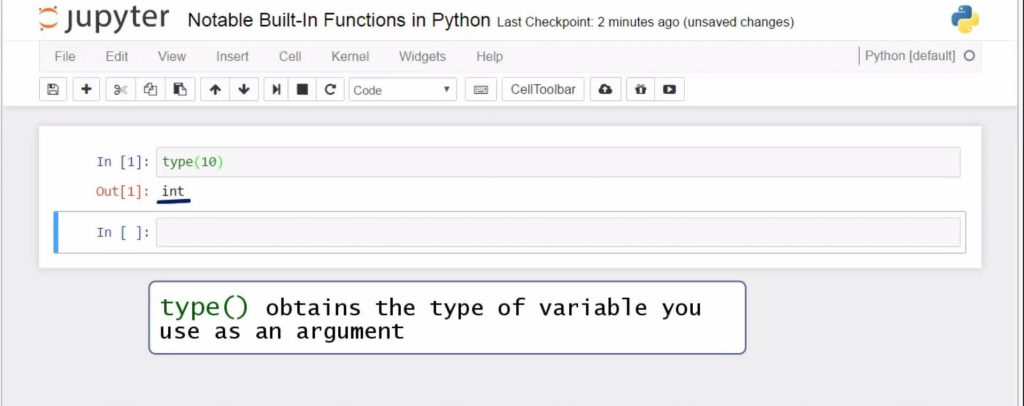 Built-In Python Functions: type () obtains the type of variable you use as an argument