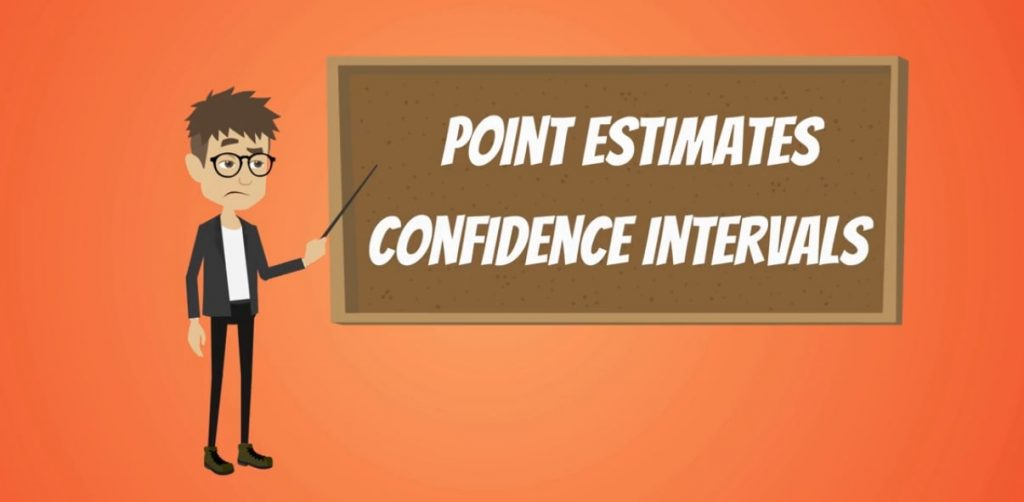 Two types of estimates: Point Estimates and Confidence Intervals.