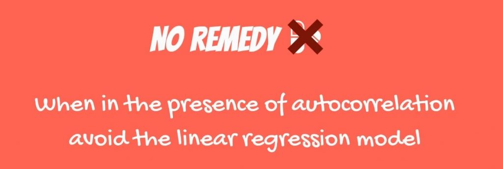 When in the presence of autocorrelation avoid the linear regression model