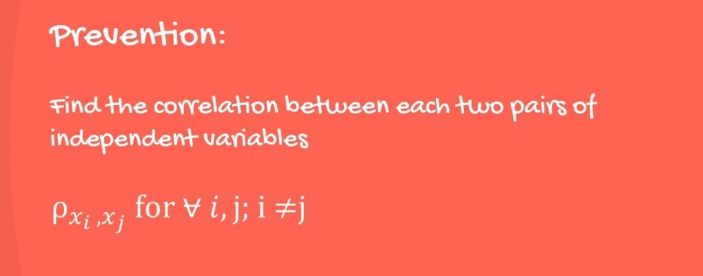 Prevention of multicollinearity: Find the correlation between each two pairs of independent variables