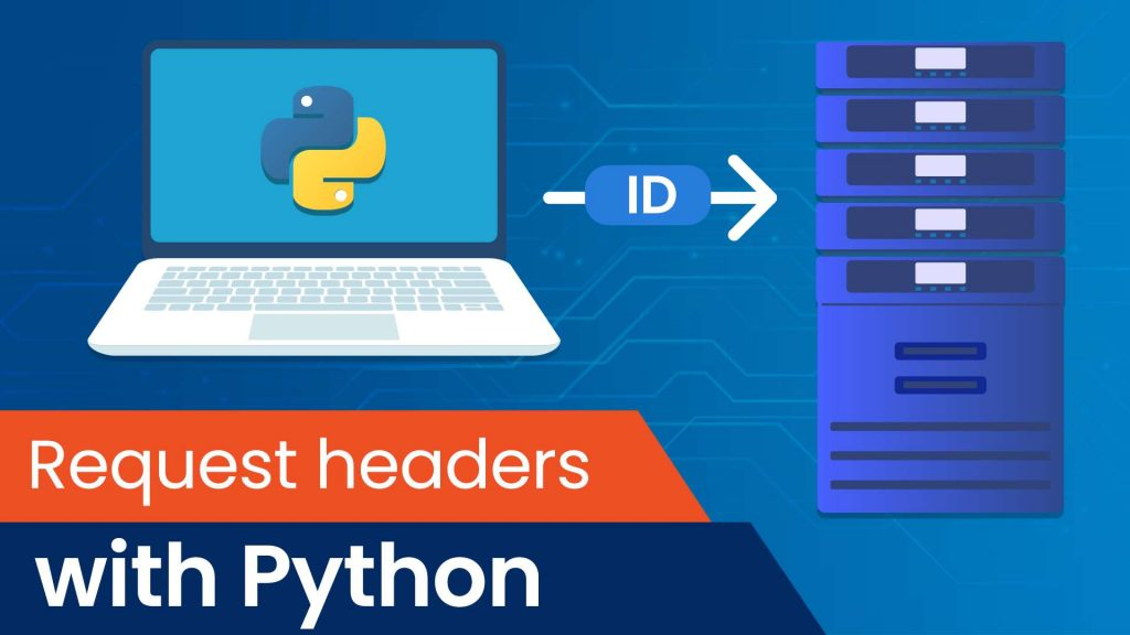 request headers, what are request headers, how to deal with request headers when scraping, web scraping, request headers in python