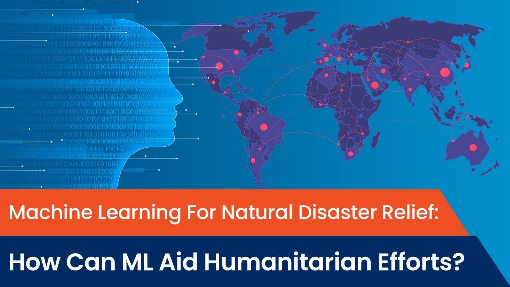 machine learning for natural disaster relief, ML for natural disaster relief, machine learning, how can machine learning help natural disaster relief efforts, how can machine learning help humanitarian efforts