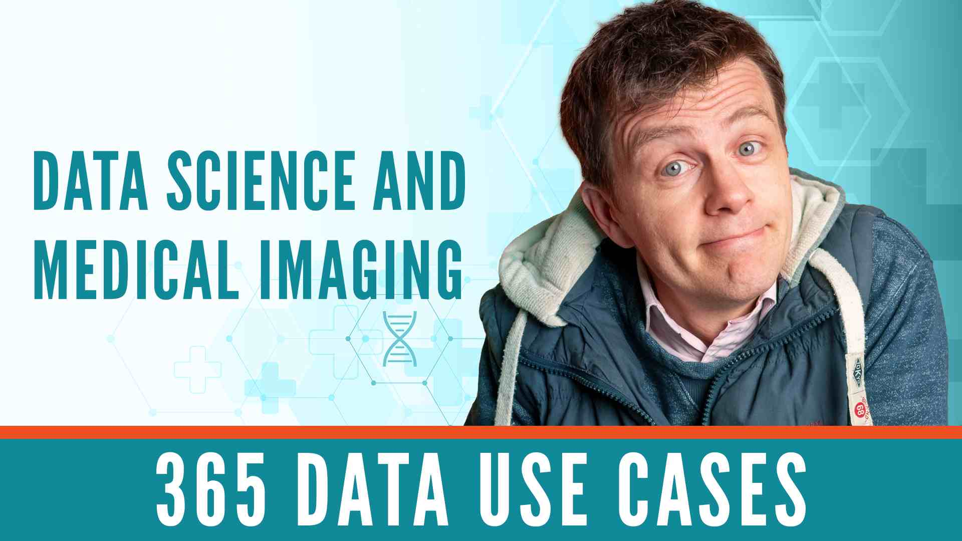 365 Data Use Cases: Data Science and Medical Imaging with Giles McMullen-Klein