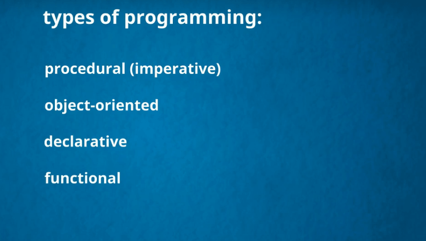 Types of programming, procedural object oriented, declarative, functional