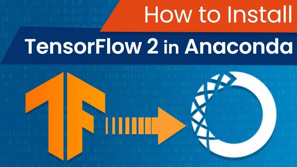 install TensorFlow 2 in Anaconda, how to install TensorFlow 2 in Anaconda, tensorflow, tensorflow 2, anaconda