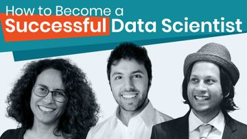 How to Become a Successful Data Scientist - 3 Experts Share Their Advice